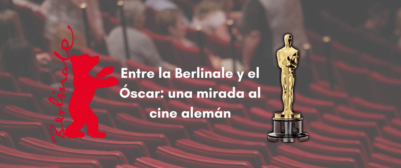 Entre la Berlinale y el Óscar