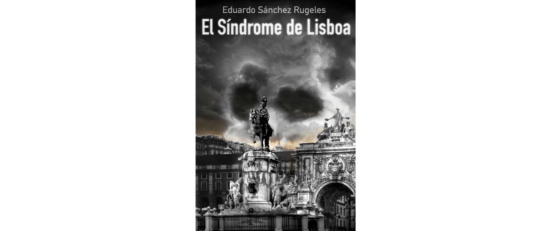 "Reseña ""El síndrome de Lisboa"" de Eduardo Sánchez Rugeles"