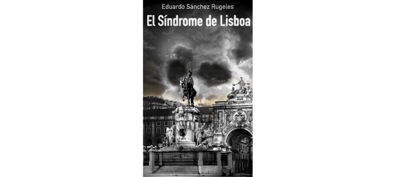 El síndrome de Lisboa, de Eduardo Sánchez Rugeles