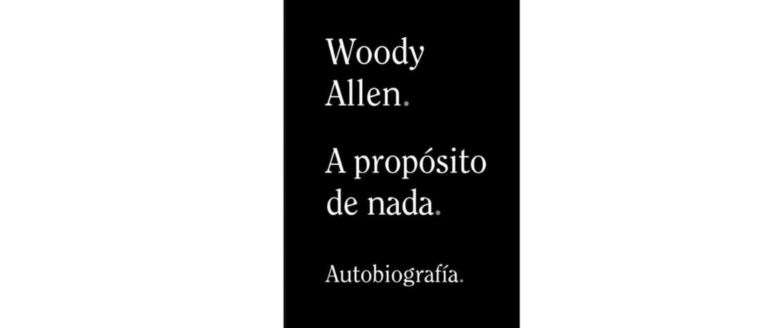 """Reseña de """"A propósito de nada"""" de Woody Allen"""