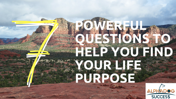 7 Powerful Questions to help you find your life purpose
