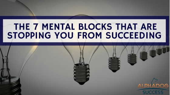 7 Mental Blocks That are Stopping you From Succeeding