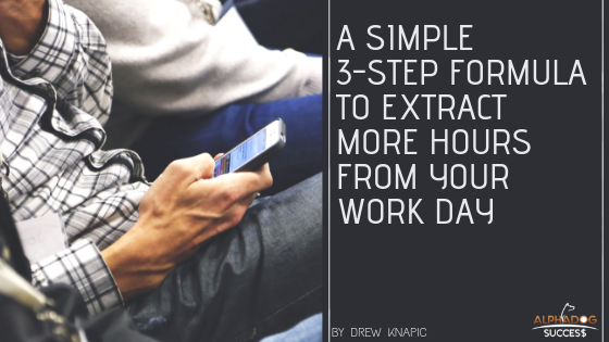 Simple 3-Step Formula to Extract More Hours from you Day