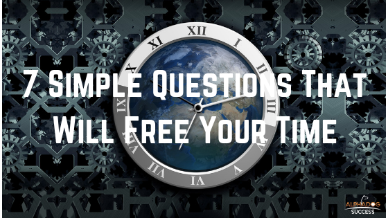 7 Simple Questions That Will Free Your Time