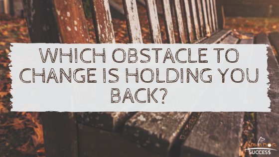 Which obstacle to change is holding you back?