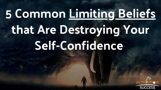 5 Common Limiting Beliefs that are Destroying your Self-Confidence