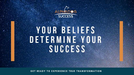 Your Beliefs determine your success