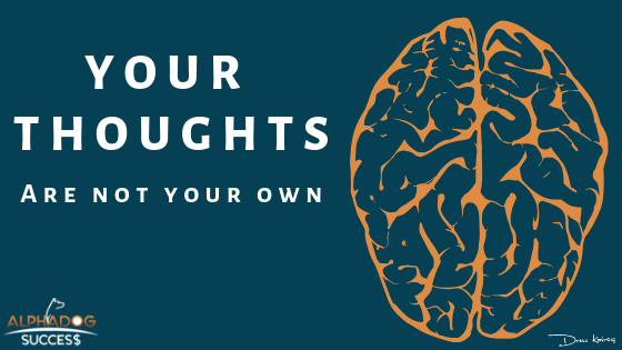 Your thoughts are not your own
