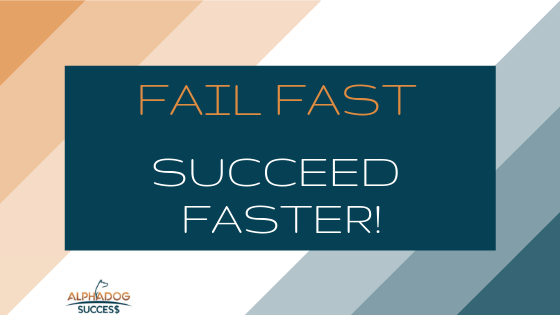 Fail Fast to Succeed Faster