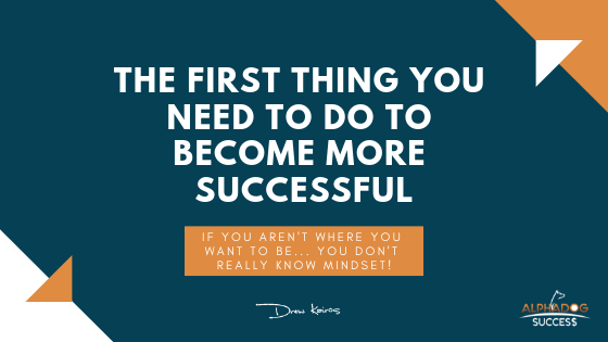 First Thing You Need to do to Become More Successful