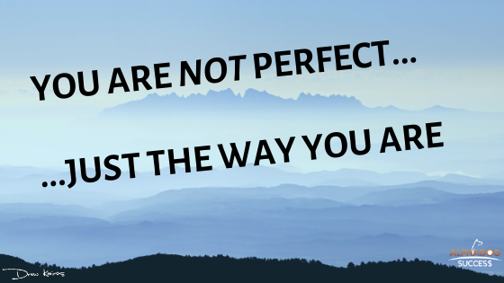 You are NOT perfect...Just the way you are