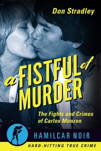 Fistful of Murder: The Fights and Crimes of Carlos Monzon