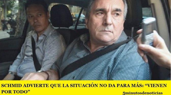 """SCHMID ADVIERTE QUE LA SITUACIÓN NO DA PARA MÁS: """"VIENEN POR TODO"""""""