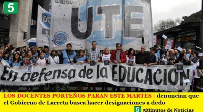 LOS DOCENTES PORTEÑOS PARAN ESTE MARTES | denuncian que el Gobierno de Larreta busca hacer designaciones a dedo