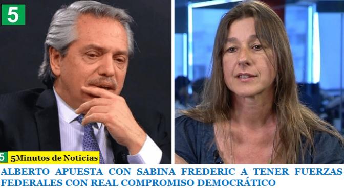 ALBERTO APUESTA CON SABINA FREDERIC A TENER FUERZAS FEDERALES CON REAL COMPROMISO DEMOCRÁTICO