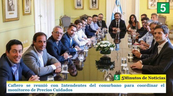 CAFIERO SE REUNIÓ CON INTENDENTES DEL CONURBANO PARA COORDINAR EL MONITOREO DE PRECIOS CUIDADOS
