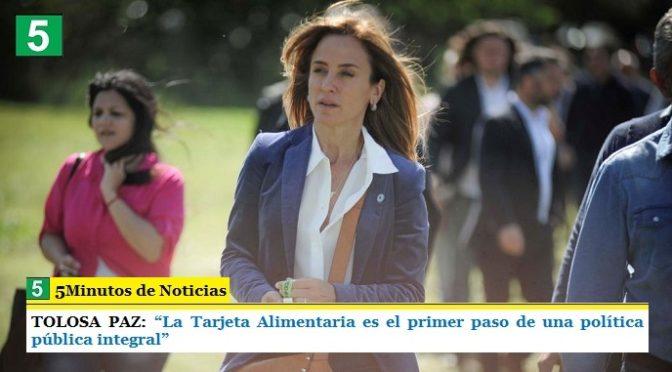 "TOLOSA PAZ: ""La Tarjeta Alimentaria es el primer paso de una política pública integral"""