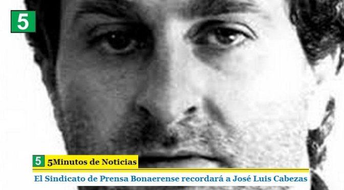 EL SINDICATO DE PRENSA BONAERENSE RECORDARÁ A JOSÉ LUIS CABEZAS