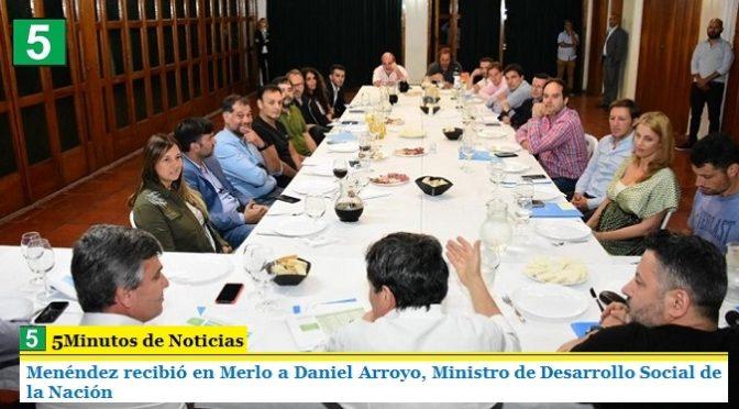 MENÉNDEZ RECIBIÓ EN MERLO A DANIEL ARROYO, MINISTRO DE DESARROLLO SOCIAL DE LA NACIÓN