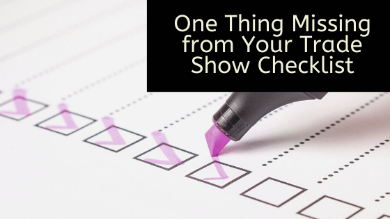 One Thing Missing from Your Trade Show Checklist