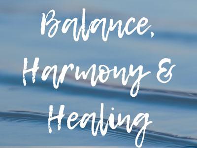 Balance, Harmony and Healing