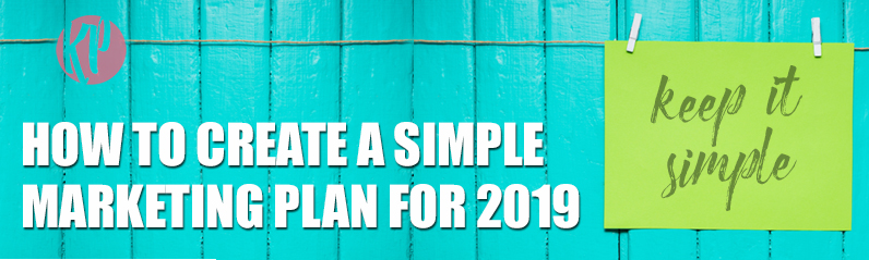 Katherine-McGraw-Patterson_How to Create a Simple Marketing Plan for 2019