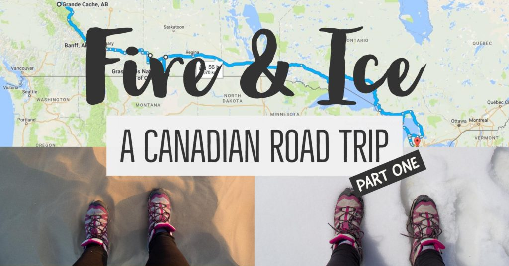 Fire and Ice: A Canadian Road Trip – Part I