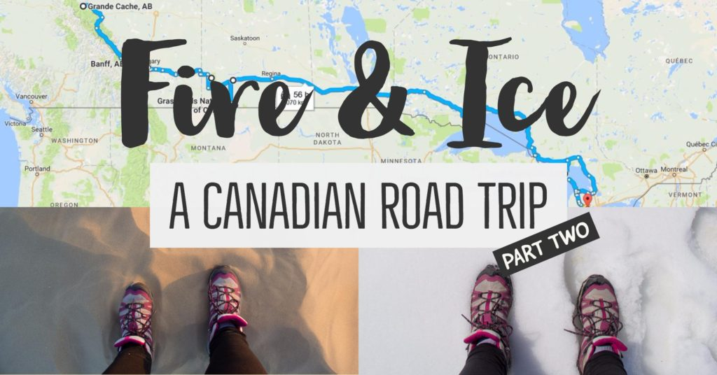 Fire and Ice: A Canadian Road Trip – Part II