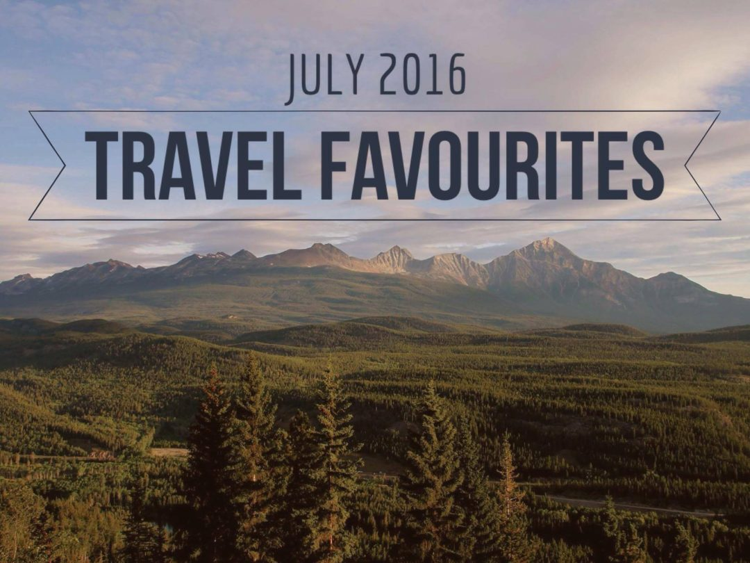 July 2016 Travel Favourites