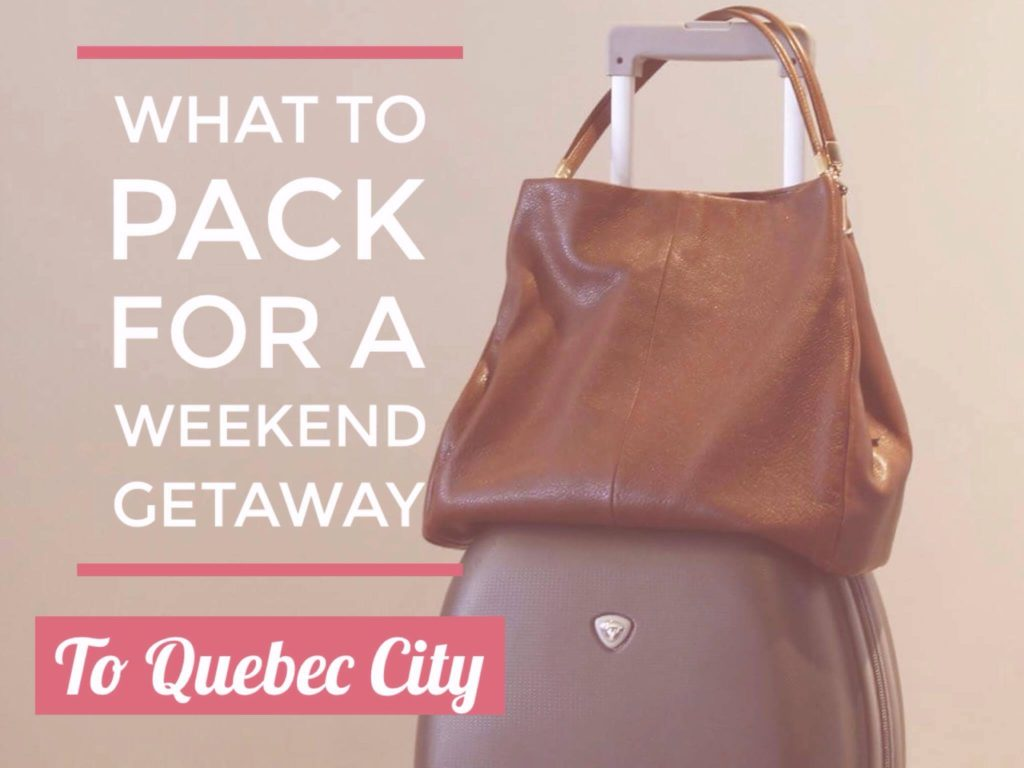 What to pack for a weekend getaway in Quebec City