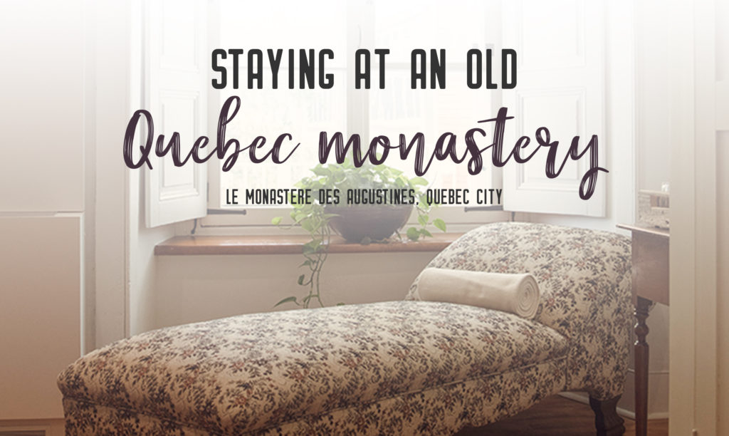 Staying in an old Quebec monastery: Le Monastere des Augustines