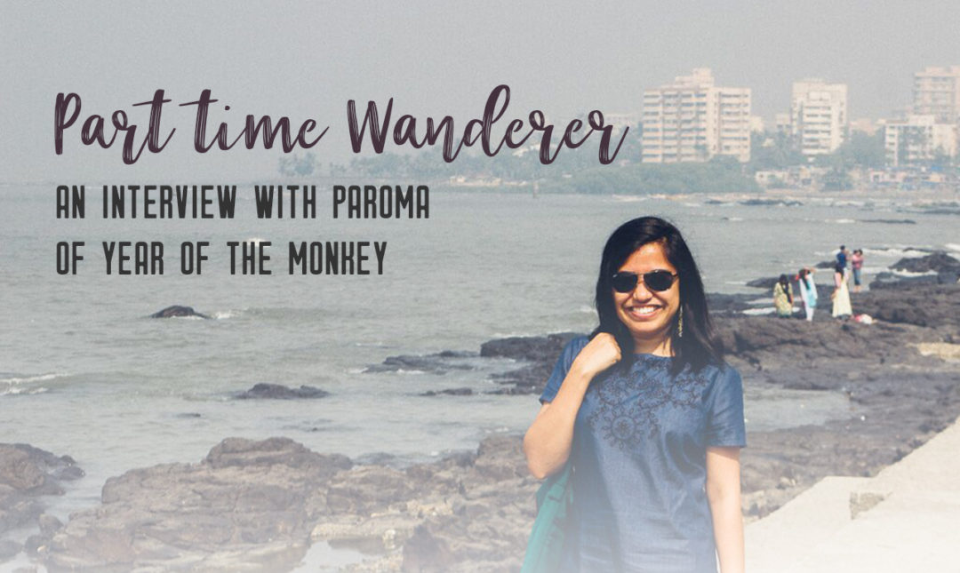 Part-time wanderers: Interview with Paroma - Share the love of travelling with other part-time travellers in this interview series.   My Wandering Voyage travel blog