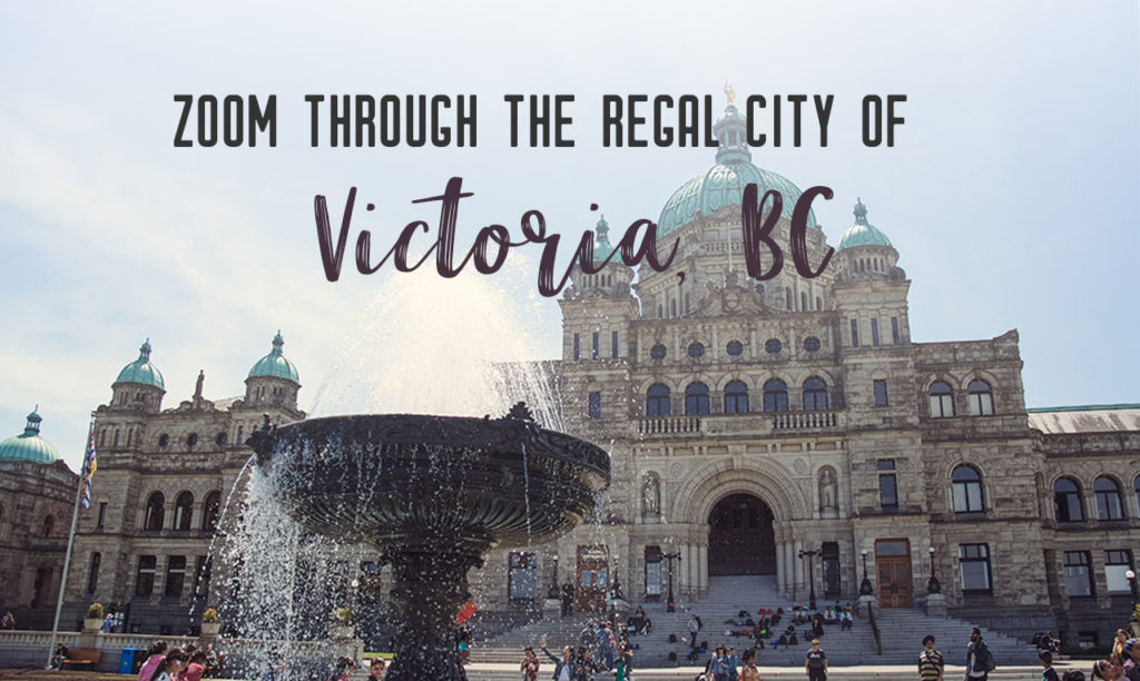 Zoom through Victoria, BC: The regal capital city