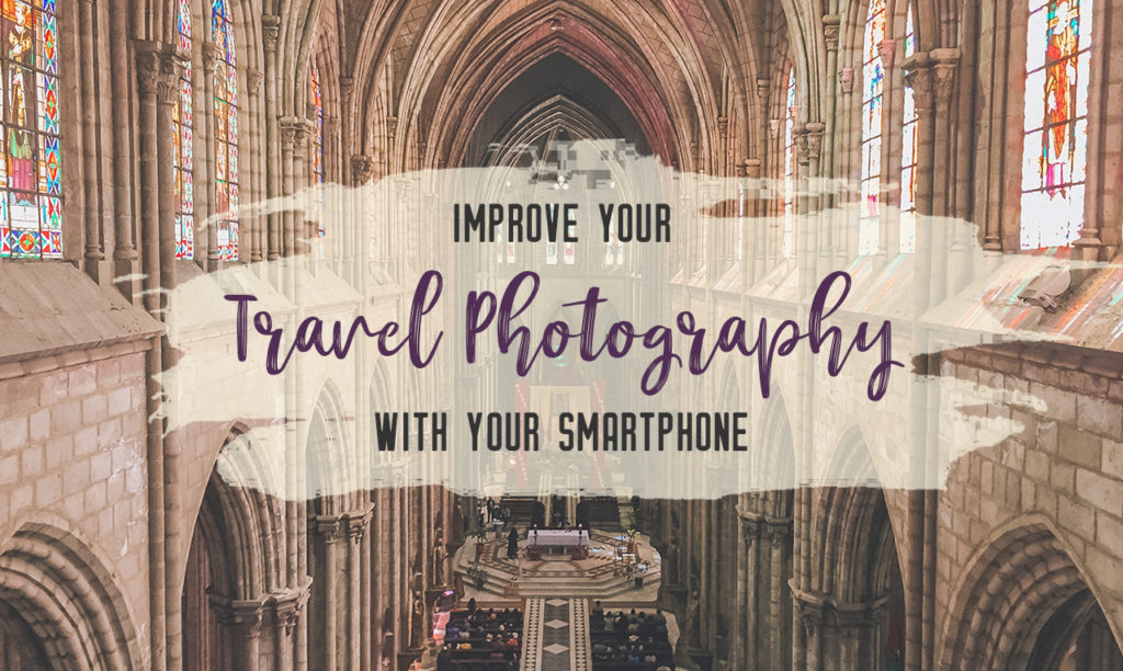 The ultimate guide to improving your travel photography with a smartphone