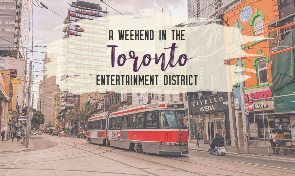 Spend a weekend in the Toronto Entertainment District