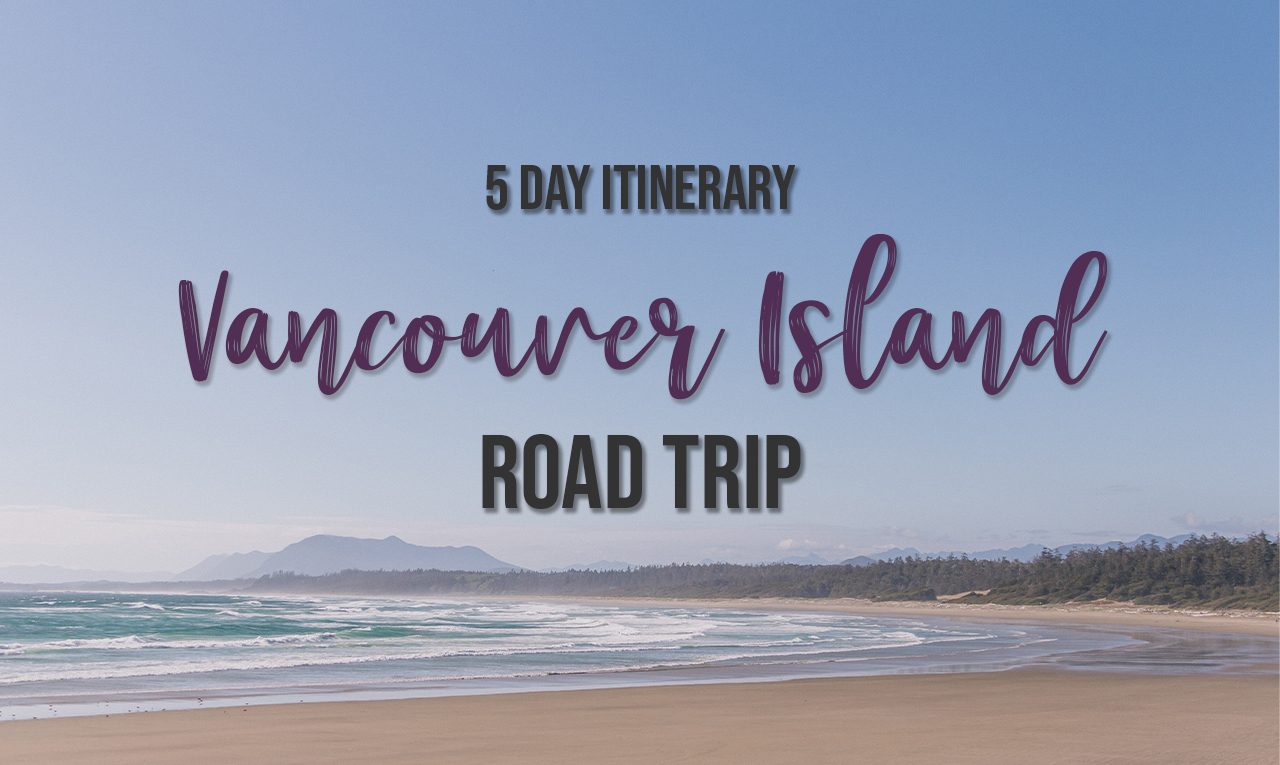 Unforgettable 5-day Vancouver Island Road Trip itinerary