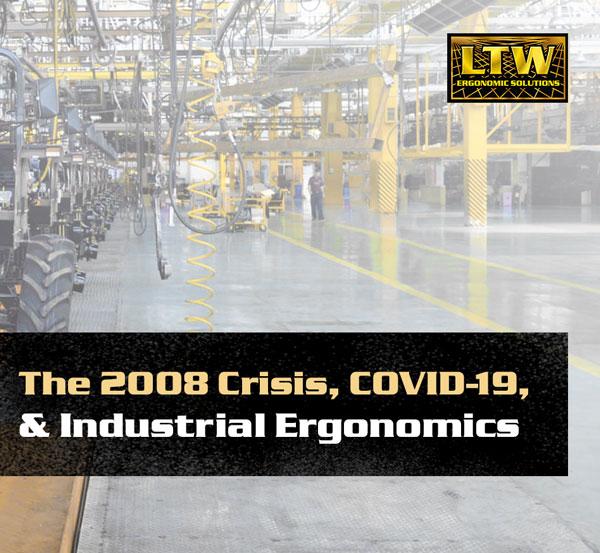 The 2008 Great Recession, COVID-19, and Industrial Ergonomics - LTW Ergonomic Solutions