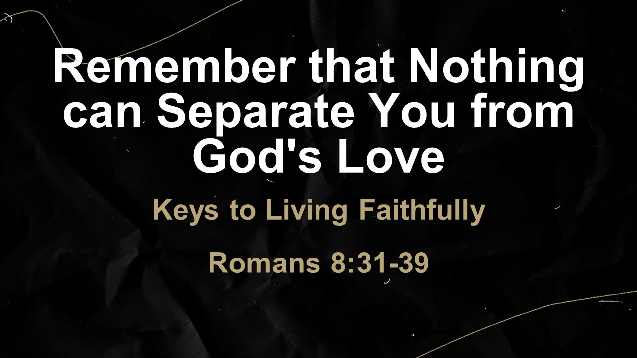 Remember that Nothing can Separate you from God's Love