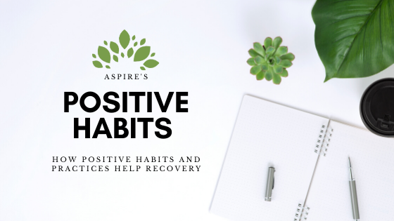 How Positive Habits and Practices Help Recovery