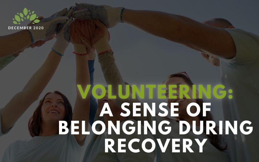 Volunteering: A Sense of Belonging During Recovery
