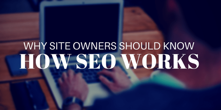 Why Site Owners Should Know How SEO Works