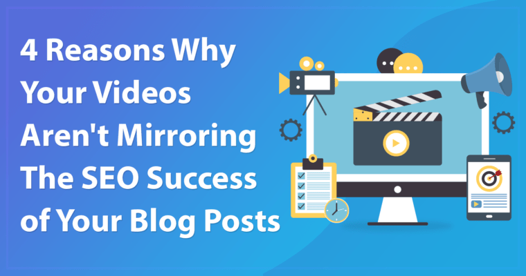 4 Reasons Why Your Videos Aren't as Successful as Your Blog Posts