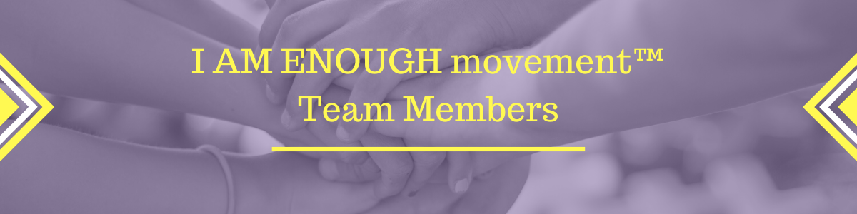 I AM ENOUGH movement™ Team Members