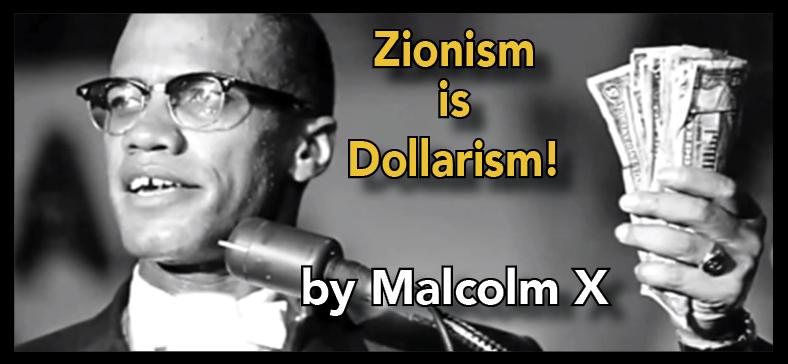 ZionismDollarism.MalcolmX