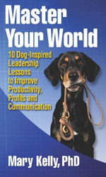 Master Your World: 10 Dog-Inspired Leadership Lessons to Improve Productivity, Profits and Communication