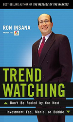 TrendWatching: Don't Be Fooled by the Next Investment Fad, Mania, or Bubble