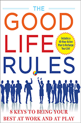 The Good Life Rules: 8 Keys to Being a Better You at Work and Play