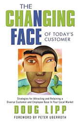 he Changing Face of Today's Customer: Strategies for Attracting and Retaining a Diverse Customer and Employee Base in Your Local Market