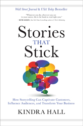 Stories That Stick: How Storytelling Can Captivate Customers, Influence Audiences, and Transform Your Business