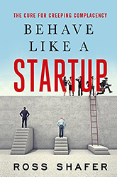 Behave Like a Startup: The Cure for the Creeping Complacency